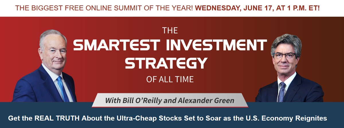 The Smartest Investment Strategy of All Time Summit: Bill O'Reilly and Alexander Green's Online Event